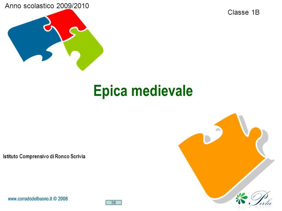 Epica medievale Istituto Comprensivo di Ronco Scrivia Classe 1B Anno scolastico 2009/2010