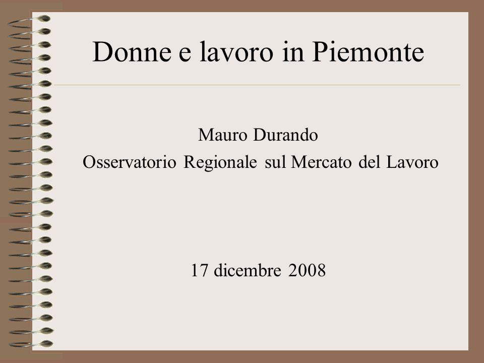 Donne e lavoro in Piemonte Mauro Durando Osservatorio Regionale sul Mercato del Lavoro 17 dicembre 2008