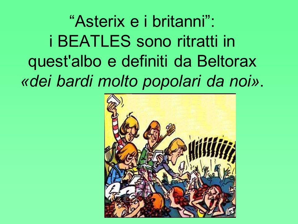 """""""Asterix e i britanni"""": i BEATLES sono ritratti in quest'albo e definiti da Beltorax «dei bardi molto popolari da noi»."""