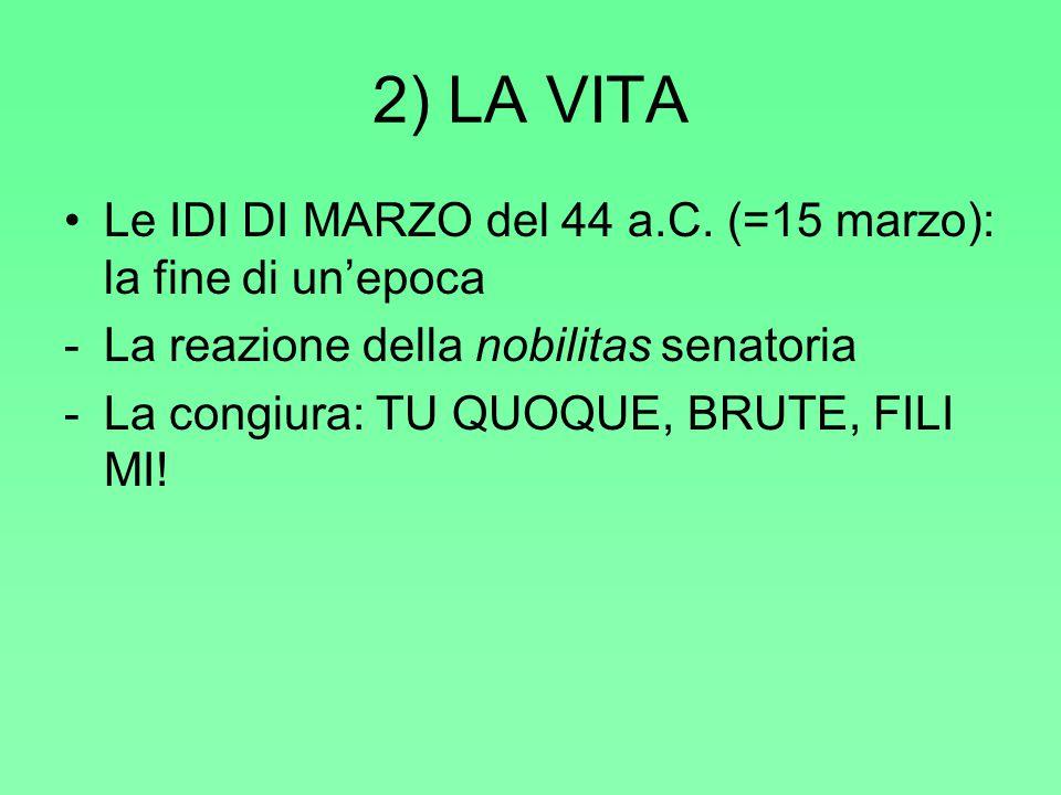 2) LA VITA Le IDI DI MARZO del 44 a.C.