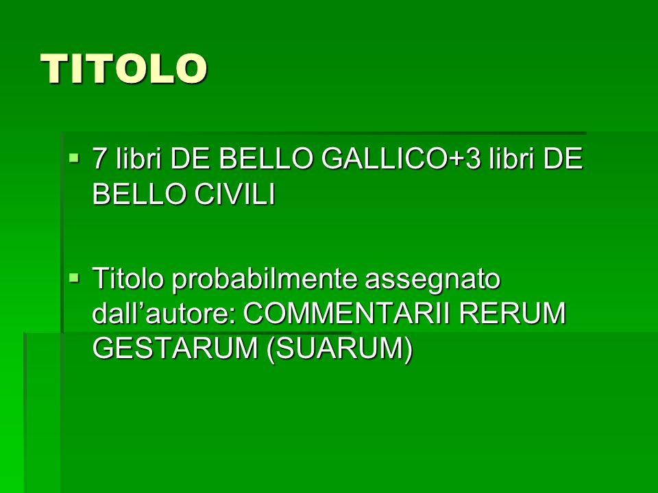 TITOLO  7 libri DE BELLO GALLICO+3 libri DE BELLO CIVILI  Titolo probabilmente assegnato dall'autore: COMMENTARII RERUM GESTARUM (SUARUM)