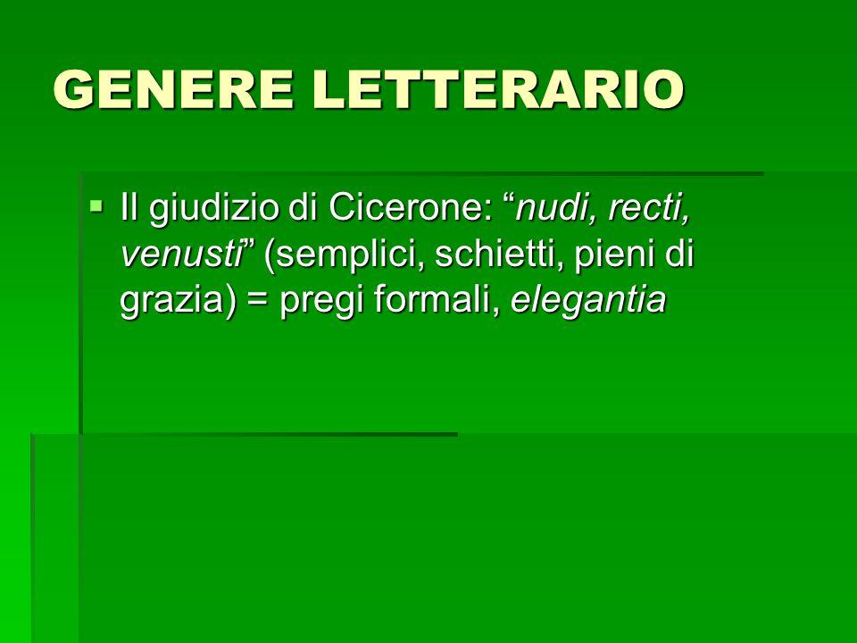GENERE LETTERARIO  Il giudizio di Cicerone: nudi, recti, venusti (semplici, schietti, pieni di grazia) = pregi formali, elegantia