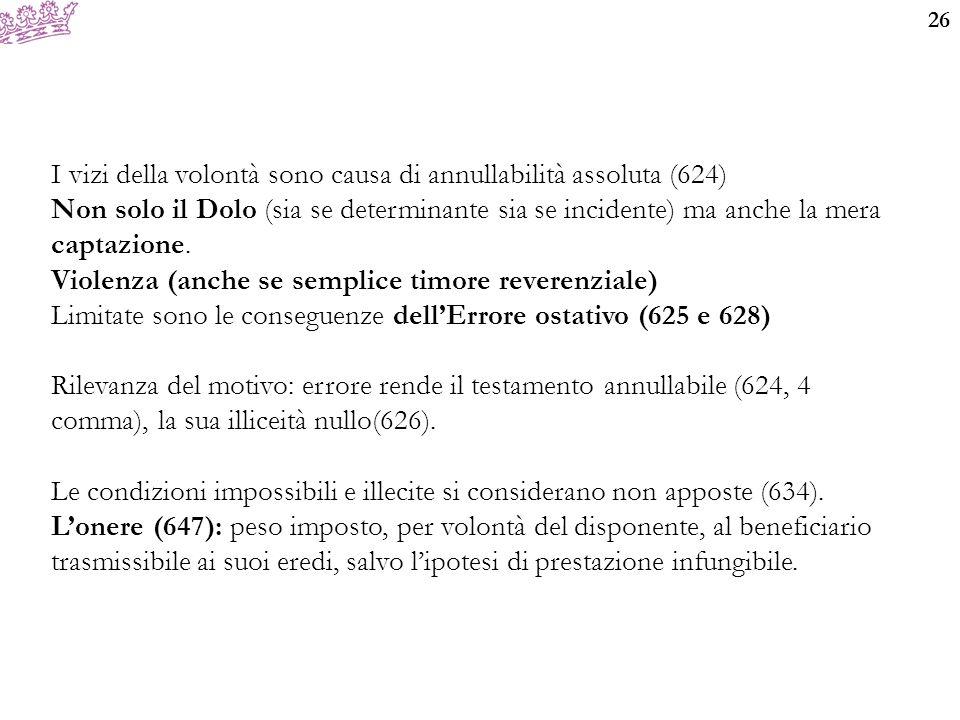 26 I vizi della volontà sono causa di annullabilità assoluta (624) Non solo il Dolo (sia se determinante sia se incidente) ma anche la mera captazione.