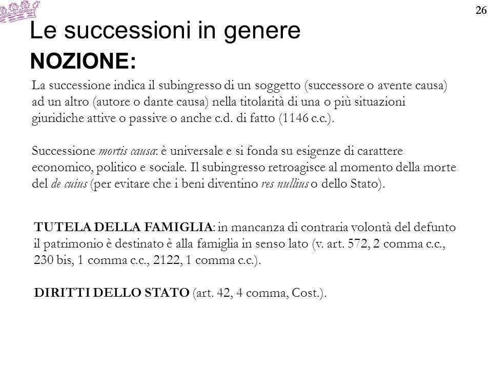 26 Le successioni in genere NOZIONE: La successione indica il subingresso di un soggetto (successore o avente causa) ad un altro (autore o dante causa