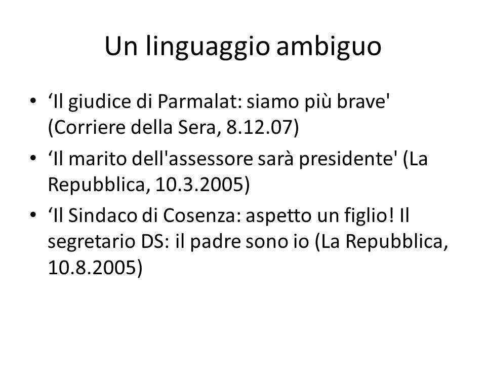 Un linguaggio ambiguo 'Il giudice di Parmalat: siamo più brave (Corriere della Sera, 8.12.07) 'Il marito dell assessore sarà presidente (La Repubblica, 10.3.2005) 'Il Sindaco di Cosenza: aspetto un figlio.