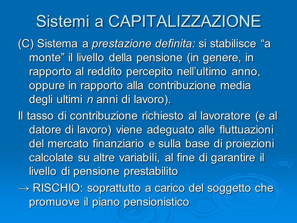 """Sistemi a CAPITALIZZAZIONE (C) Sistema a prestazione definita: si stabilisce """"a monte"""" il livello della pensione (in genere, in rapporto al reddito pe"""