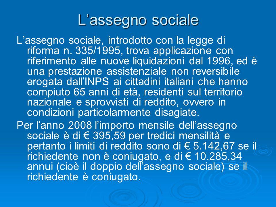 L'assegno sociale L'assegno sociale, introdotto con la legge di riforma n. 335/1995, trova applicazione con riferimento alle nuove liquidazioni dal 19