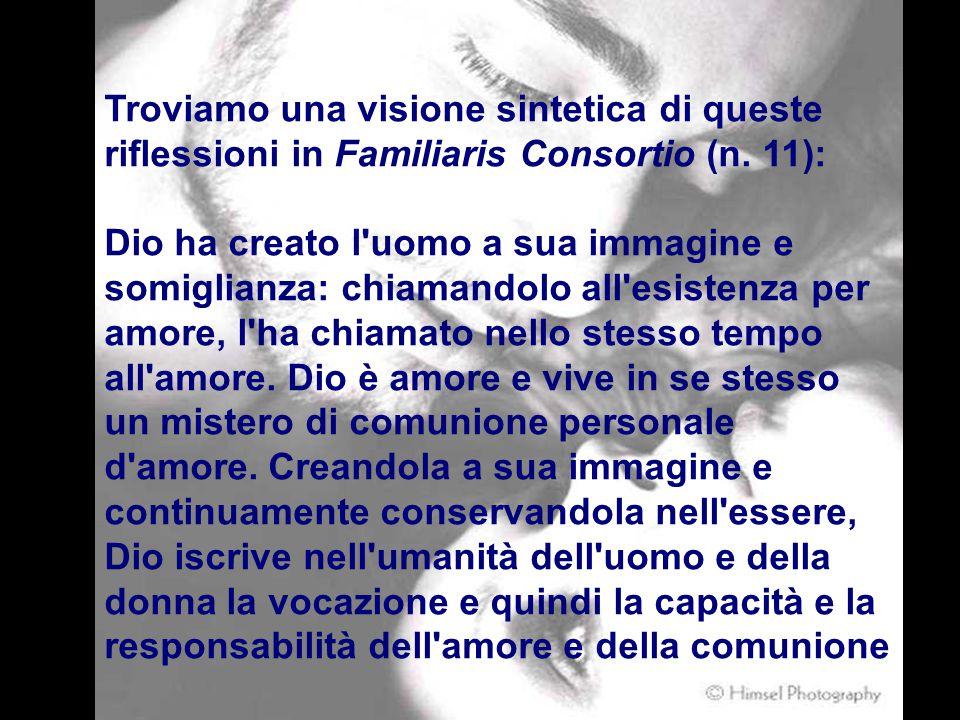 Troviamo una visione sintetica di queste riflessioni in Familiaris Consortio (n.