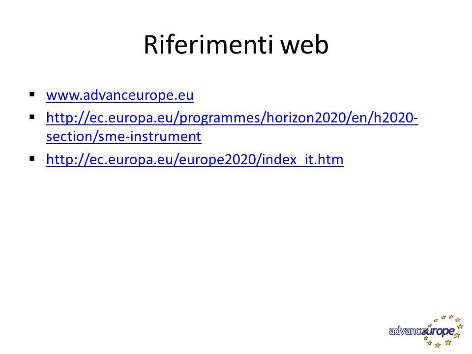 Riferimenti web  www.advanceurope.eu www.advanceurope.eu  http://ec.europa.eu/programmes/horizon2020/en/h2020- section/sme-instrument http://ec.euro