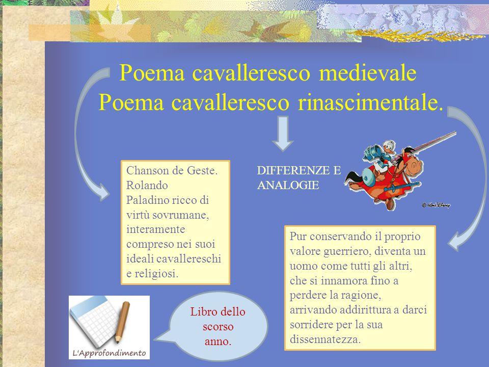Poema cavalleresco medievale Poema cavalleresco rinascimentale. DIFFERENZE E ANALOGIE Chanson de Geste. Rolando Paladino ricco di virtù sovrumane, int