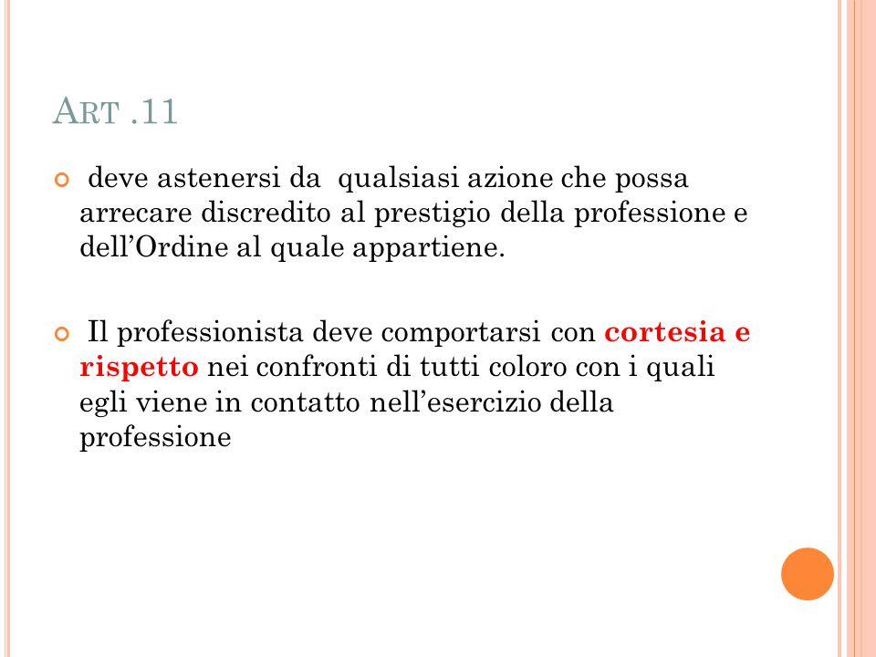 A RT.11 deve astenersi da qualsiasi azione che possa arrecare discredito al prestigio della professione e dell'Ordine al quale appartiene.
