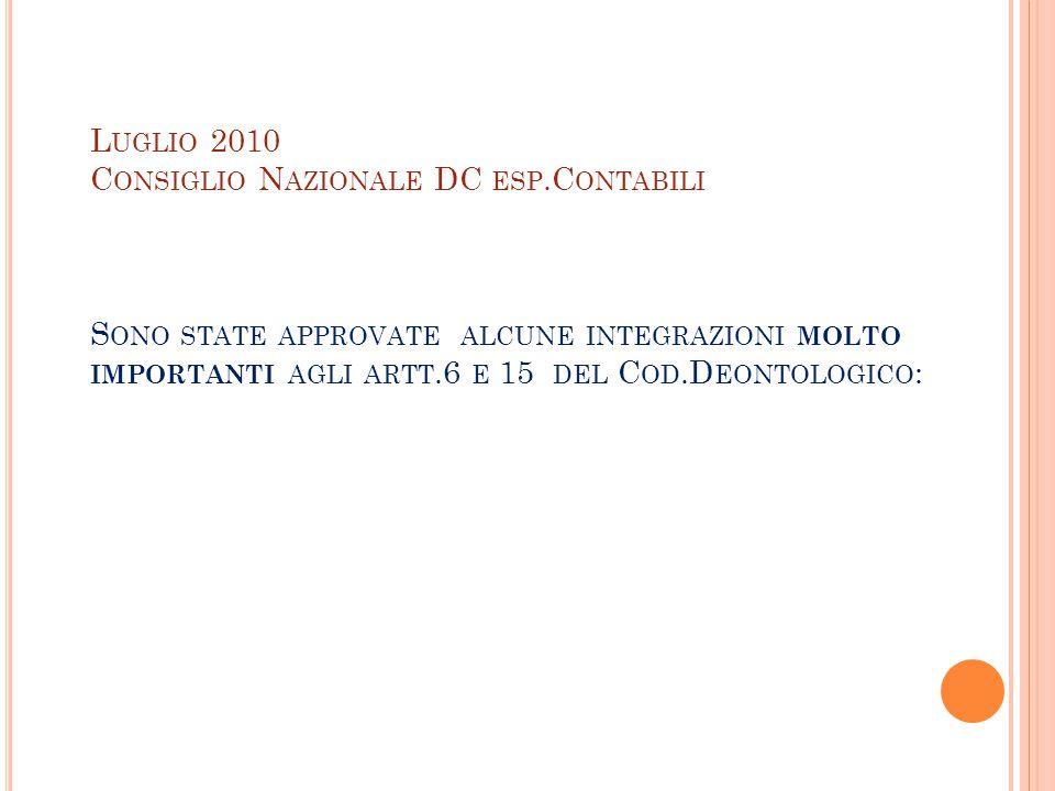 L UGLIO 2010 C ONSIGLIO N AZIONALE DC ESP.C ONTABILI S ONO STATE APPROVATE ALCUNE INTEGRAZIONI MOLTO IMPORTANTI AGLI ARTT.6 E 15 DEL C OD.D EONTOLOGICO :