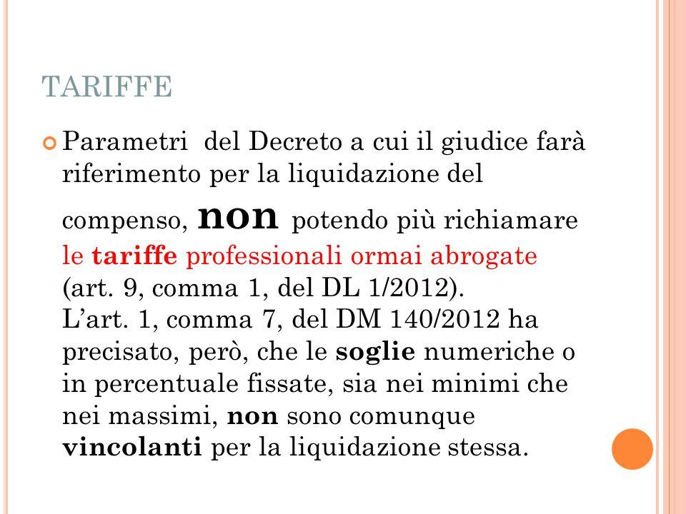 TARIFFE Parametri del Decreto a cui il giudice farà riferimento per la liquidazione del compenso, non potendo più richiamare le tariffe professionali ormai abrogate (art.