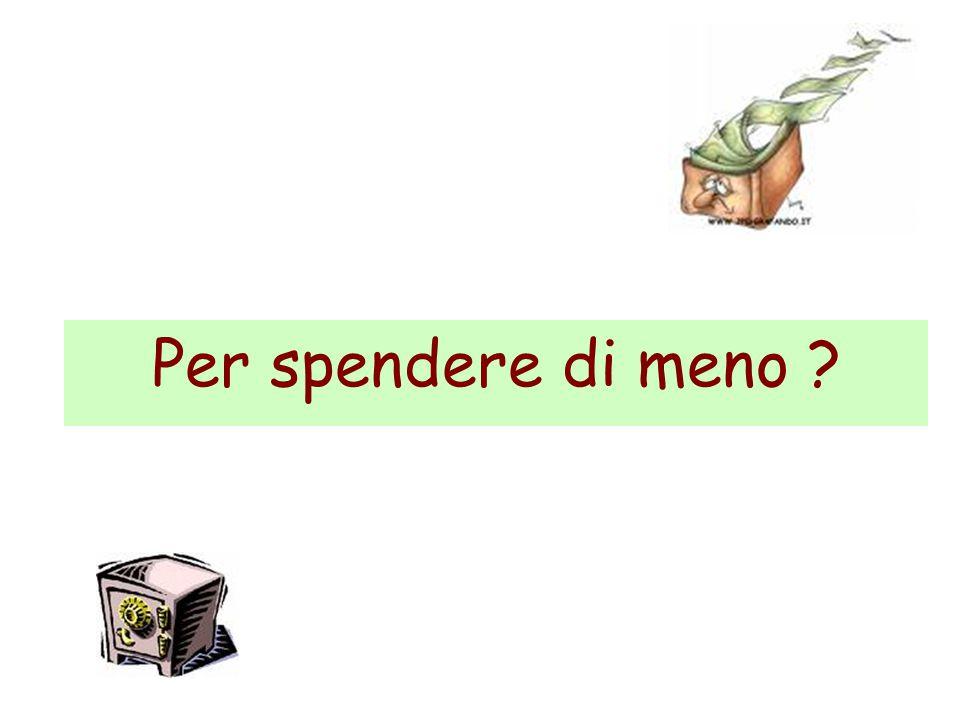 Per spendere di meno ?