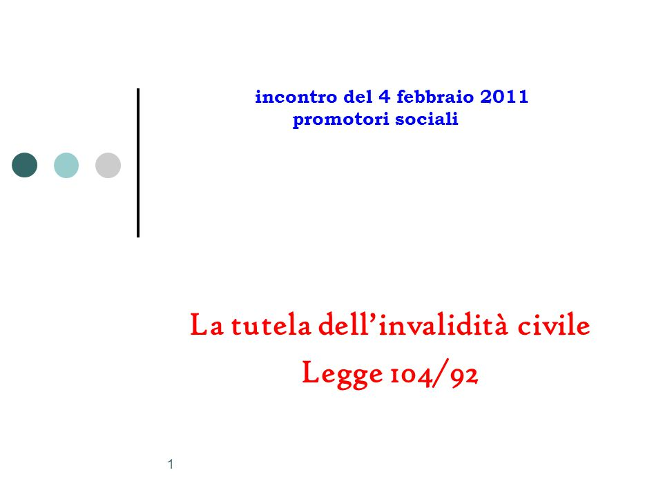 1 La tutela dell'invalidità civile Legge 104/92 incontro del 4 febbraio 2011 promotori sociali