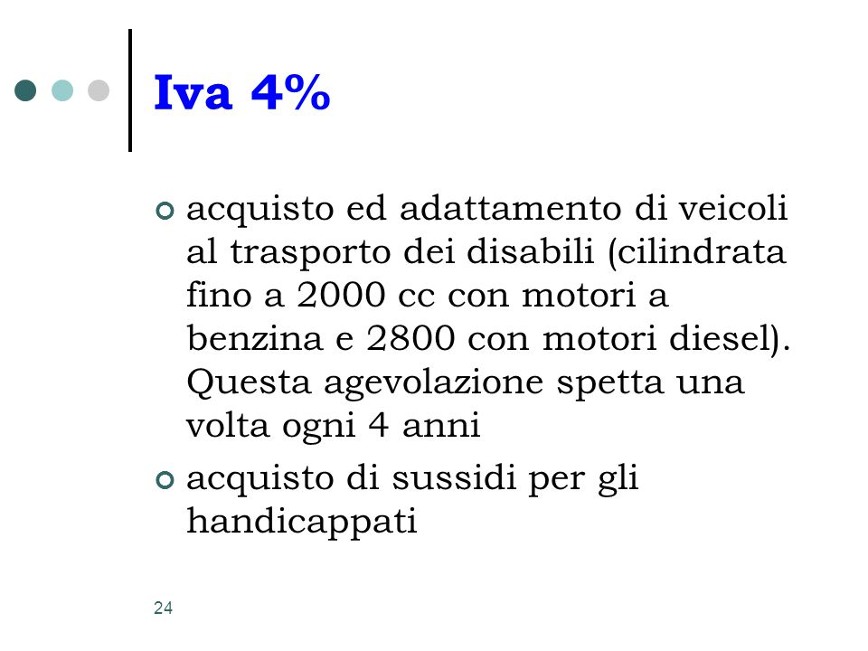24 Iva 4% acquisto ed adattamento di veicoli al trasporto dei disabili (cilindrata fino a 2000 cc con motori a benzina e 2800 con motori diesel). Ques