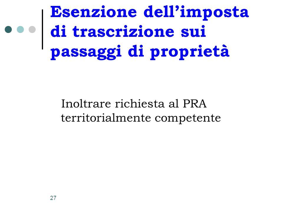 27 Esenzione dell'imposta di trascrizione sui passaggi di proprietà Inoltrare richiesta al PRA territorialmente competente