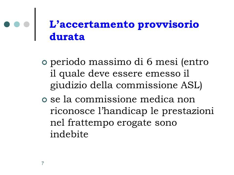 7 L'accertamento provvisorio durata periodo massimo di 6 mesi (entro il quale deve essere emesso il giudizio della commissione ASL) se la commissione