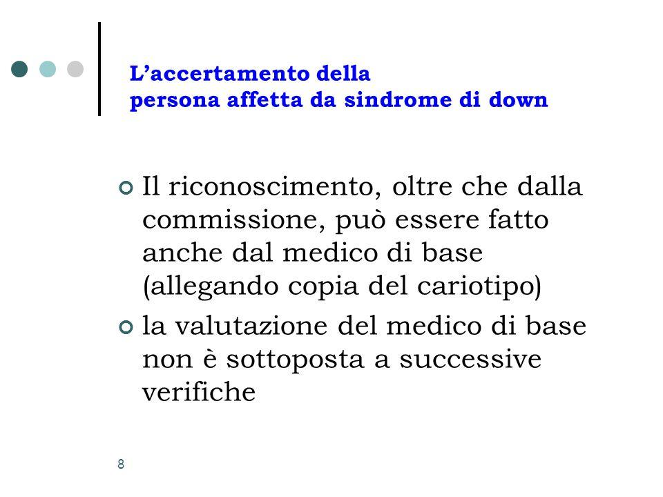 8 L'accertamento della persona affetta da sindrome di down Il riconoscimento, oltre che dalla commissione, può essere fatto anche dal medico di base (