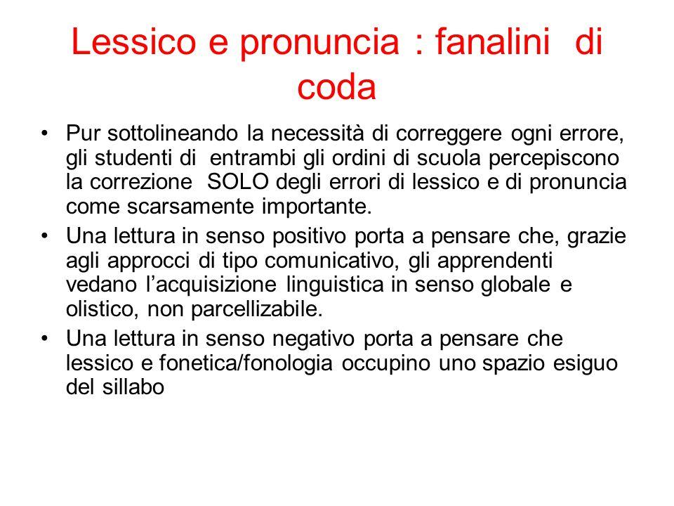 Lessico e pronuncia : fanalini di coda Pur sottolineando la necessità di correggere ogni errore, gli studenti di entrambi gli ordini di scuola percepi