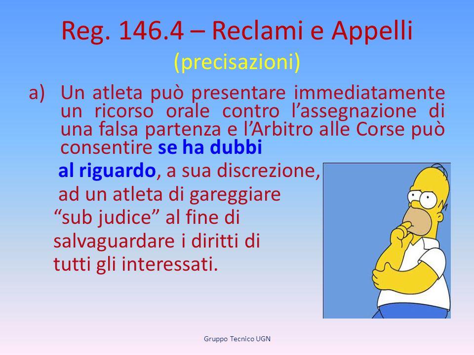 Reg. 146.4 – Reclami e Appelli (precisazioni) a)Un atleta può presentare immediatamente un ricorso orale contro l'assegnazione di una falsa partenza e