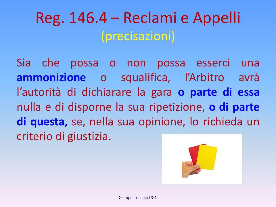 Reg. 146.4 – Reclami e Appelli (precisazioni) Sia che possa o non possa esserci una ammonizione o squalifica, l'Arbitro avrà l'autorità di dichiarare