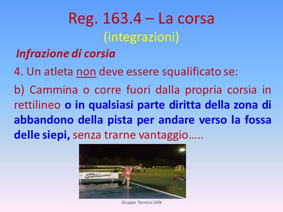 Reg. 163.4 – La corsa (integrazioni) Infrazione di corsia 4. Un atleta non deve essere squalificato se: b) Cammina o corre fuori dalla propria corsia