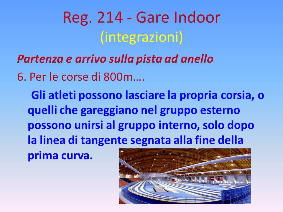 Reg. 214 - Gare Indoor (integrazioni) Partenza e arrivo sulla pista ad anello 6. Per le corse di 800m…. Gli atleti possono lasciare la propria corsia,