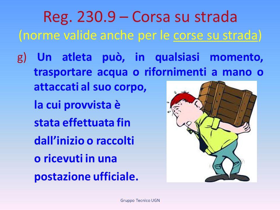 Reg. 230.9 – Corsa su strada (norme valide anche per le corse su strada) g) Un atleta può, in qualsiasi momento, trasportare acqua o rifornimenti a ma