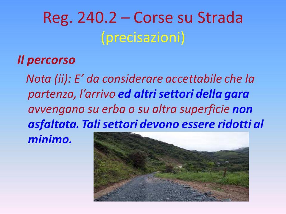 Reg. 240.2 – Corse su Strada (precisazioni) Il percorso Nota (ii): E' da considerare accettabile che la partenza, l'arrivo ed altri settori della gara