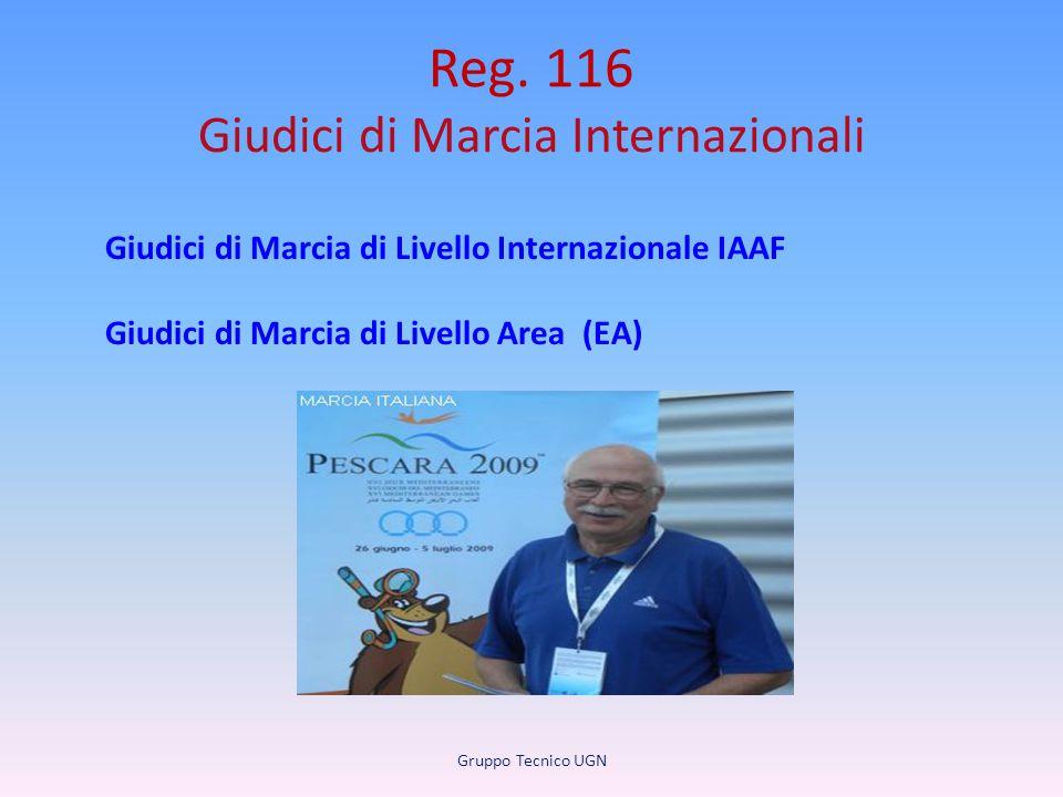 Reg. 116 Giudici di Marcia Internazionali Giudici di Marcia di Livello Internazionale IAAF Giudici di Marcia di Livello Area (EA) Gruppo Tecnico UGN