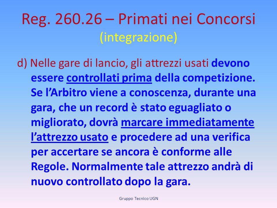 Reg. 260.26 – Primati nei Concorsi (integrazione) d) Nelle gare di lancio, gli attrezzi usati devono essere controllati prima della competizione. Se l