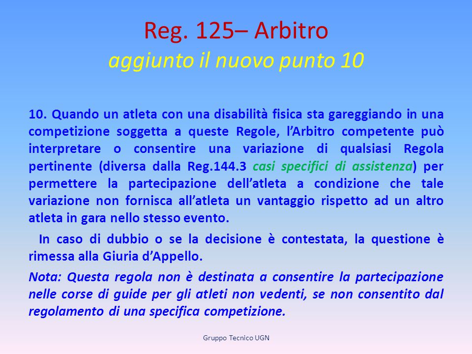 Reg. 125– Arbitro aggiunto il nuovo punto 10 10. Quando un atleta con una disabilità fisica sta gareggiando in una competizione soggetta a queste Rego