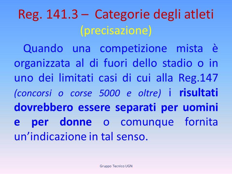 Reg. 141.3 – Categorie degli atleti (precisazione) Quando una competizione mista è organizzata al di fuori dello stadio o in uno dei limitati casi di