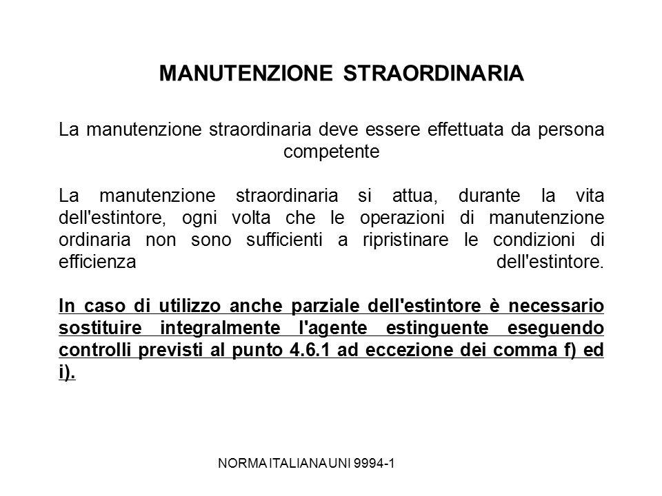NORMA ITALIANA UNI 9994-1 MANUTENZIONE STRAORDINARIA La manutenzione straordinaria deve essere effettuata da persona competente La manutenzione straor