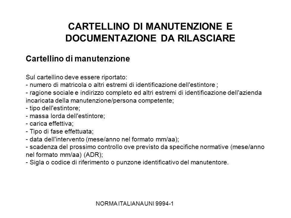 NORMA ITALIANA UNI 9994-1 CARTELLINO DI MANUTENZIONE E DOCUMENTAZIONE DA RILASCIARE Cartellino di manutenzione Sul cartellino deve essere riportato: -