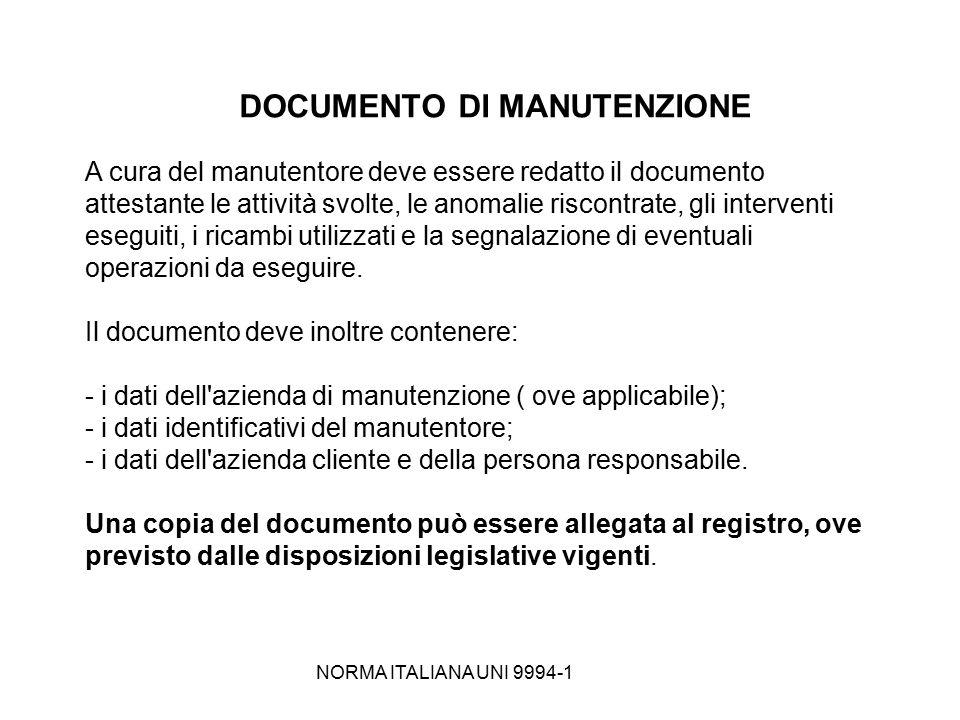 NORMA ITALIANA UNI 9994-1 DOCUMENTO DI MANUTENZIONE A cura del manutentore deve essere redatto il documento attestante le attività svolte, le anomalie