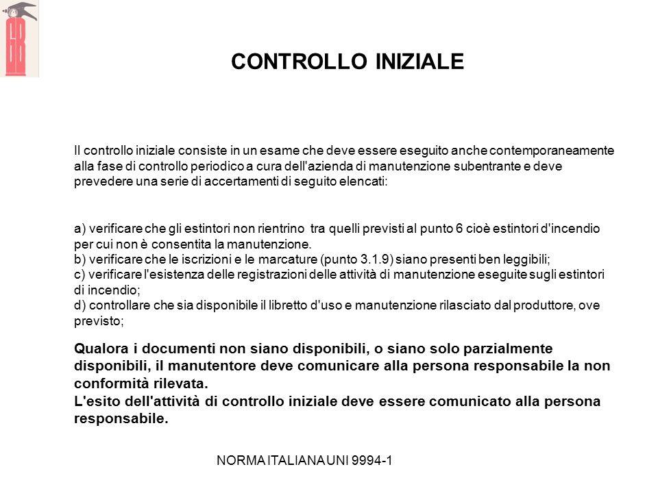 NORMA ITALIANA UNI 9994-1 CONTROLLO INIZIALE Il controllo iniziale consiste in un esame che deve essere eseguito anche contemporaneamente alla fase di