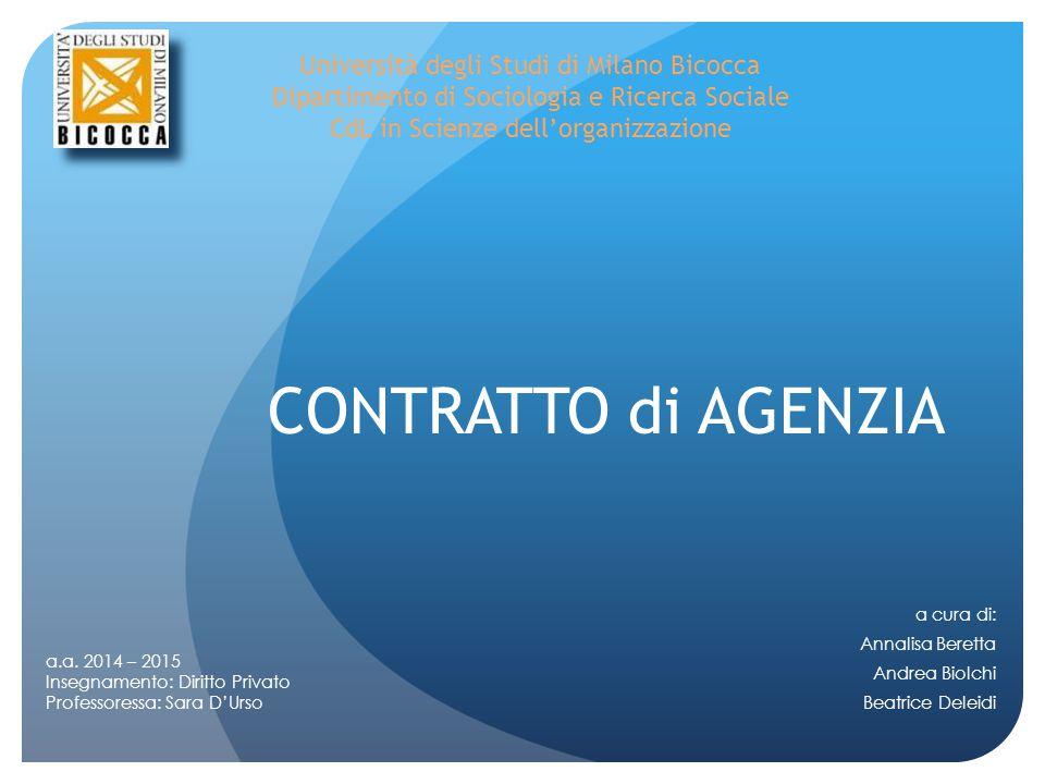 CONTRATTO di AGENZIA a cura di: Annalisa Beretta Andrea Biolchi Beatrice Deleidi Università degli Studi di Milano Bicocca Dipartimento di Sociologia e