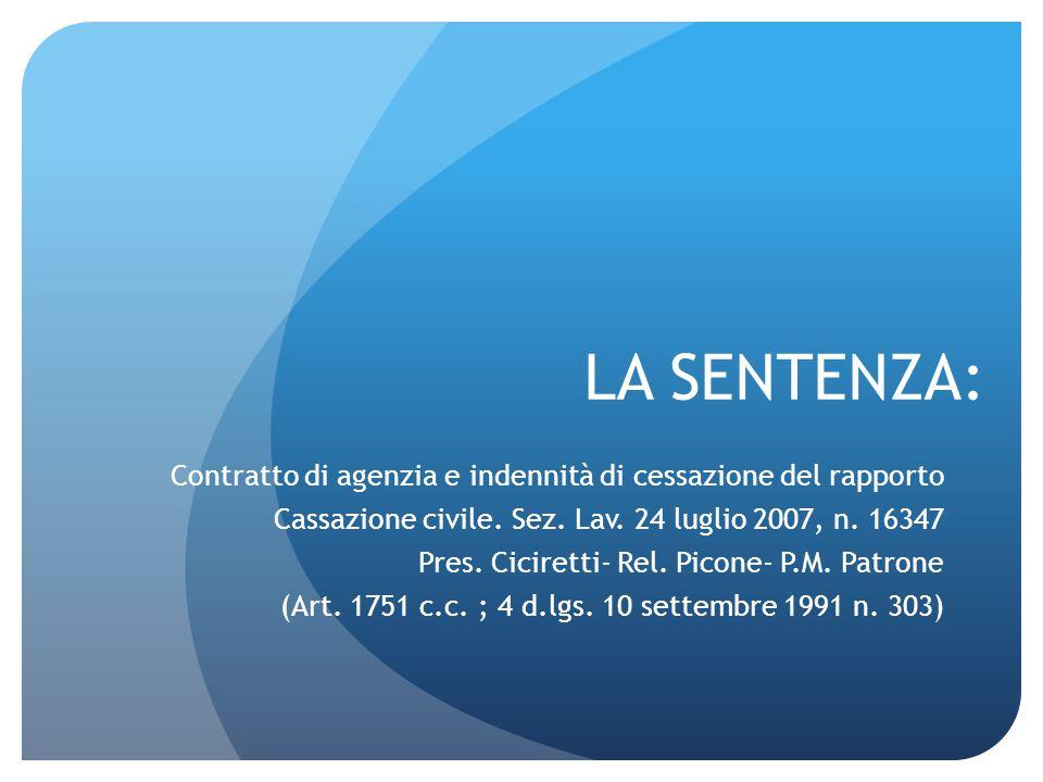 LA SENTENZA: Contratto di agenzia e indennità di cessazione del rapporto Cassazione civile. Sez. Lav. 24 luglio 2007, n. 16347 Pres. Ciciretti- Rel. P