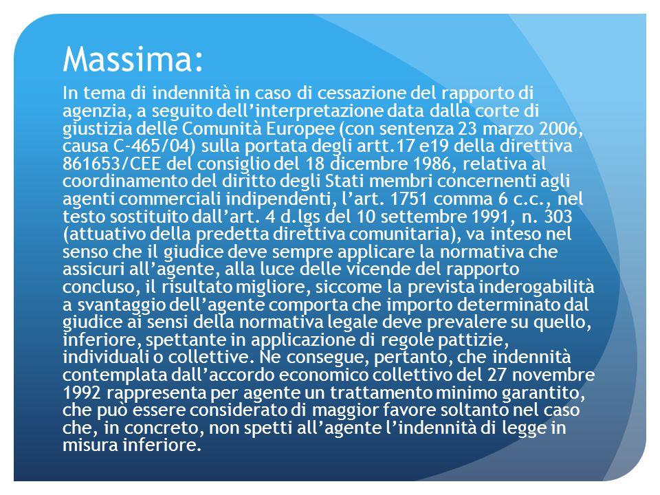 Massima: In tema di indennità in caso di cessazione del rapporto di agenzia, a seguito dell'interpretazione data dalla corte di giustizia delle Comuni