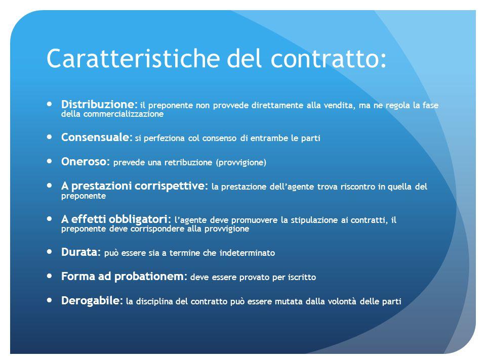 Caratteristiche del contratto: Distribuzione: il preponente non provvede direttamente alla vendita, ma ne regola la fase della commercializzazione Con