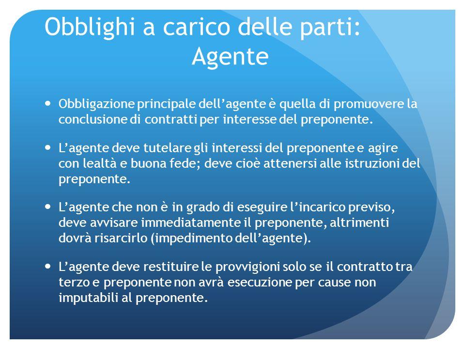 Obblighi a carico delle parti: Agente Obbligazione principale dell'agente è quella di promuovere la conclusione di contratti per interesse del prepone