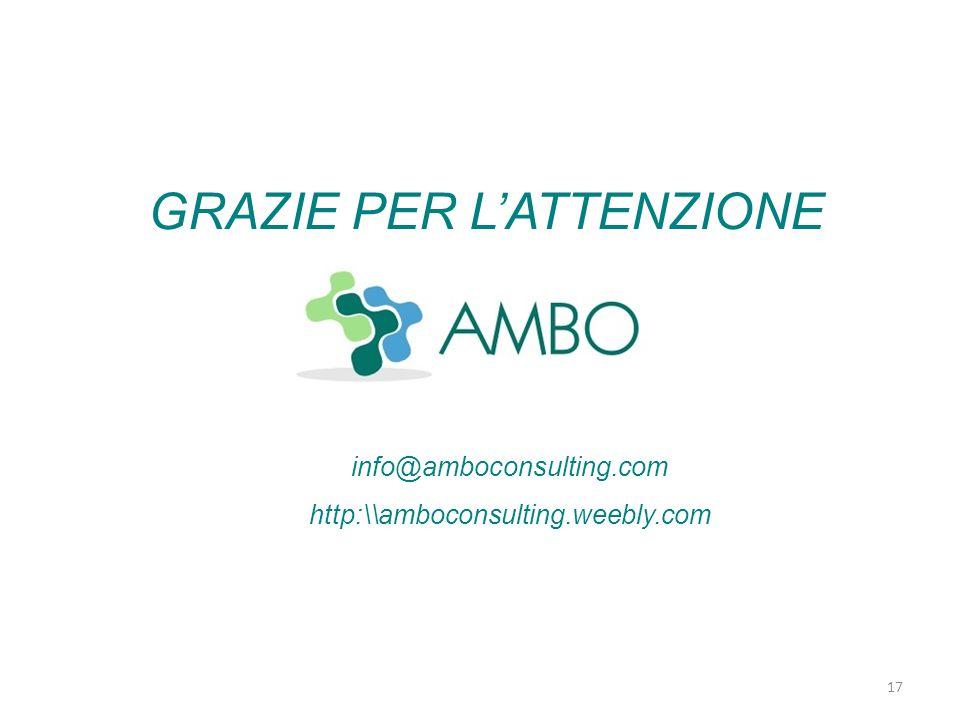 17 GRAZIE PER L'ATTENZIONE info@amboconsulting.com http:\\amboconsulting.weebly.com