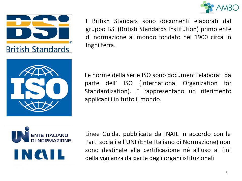 6 I British Standars sono documenti elaborati dal gruppo BSI (British Standards Institution) primo ente di normazione al mondo fondato nel 1900 circa in Inghilterra.