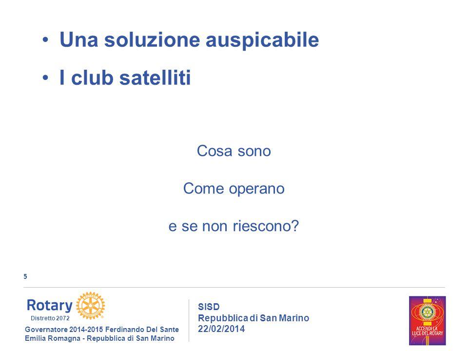 5 SISD Repubblica di San Marino 22/02/2014 Governatore 2014-2015 Ferdinando Del Sante Emilia Romagna - Repubblica di San Marino Distretto 2072 Cosa sono Come operano e se non riescono.