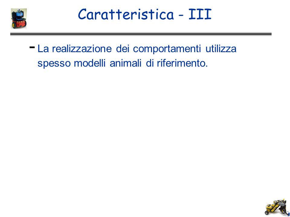 Caratteristica - III - La realizzazione dei comportamenti utilizza spesso modelli animali di riferimento.