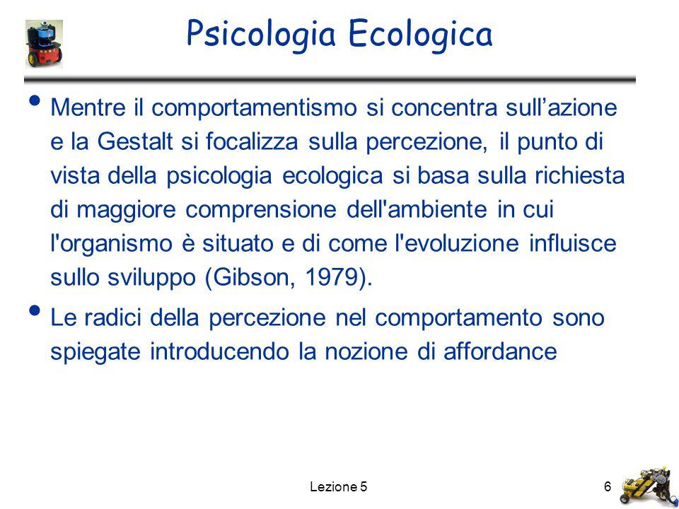 Lezione 56 Psicologia Ecologica Mentre il comportamentismo si concentra sull'azione e la Gestalt si focalizza sulla percezione, il punto di vista dell