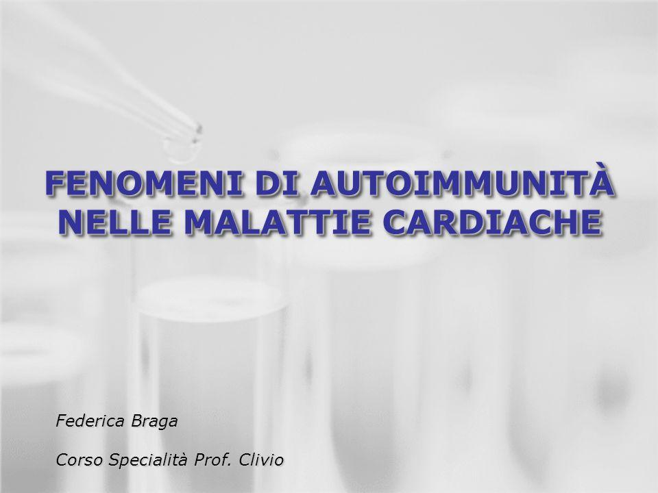 FENOMENI DI AUTOIMMUNITÀ NELLE MALATTIE CARDIACHE Federica Braga Corso Specialità Prof. Clivio