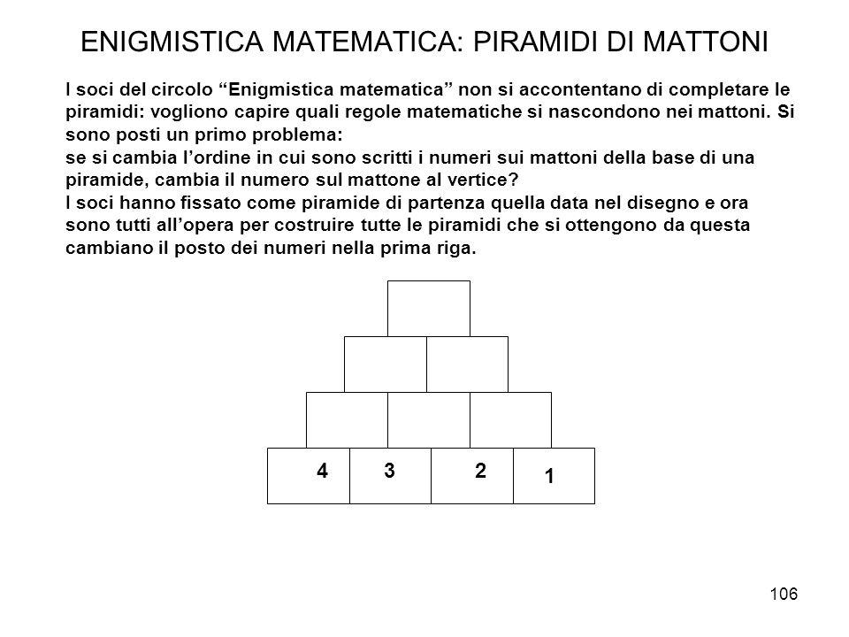 """106 ENIGMISTICA MATEMATICA: PIRAMIDI DI MATTONI I soci del circolo """"Enigmistica matematica"""" non si accontentano di completare le piramidi: vogliono ca"""
